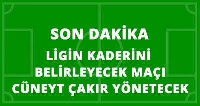 Son Dakika! Ligin Kaderini Belirleyecek Galatasaray - Göztepe Maçının Hakemi Cüneyt Çakır Oldu