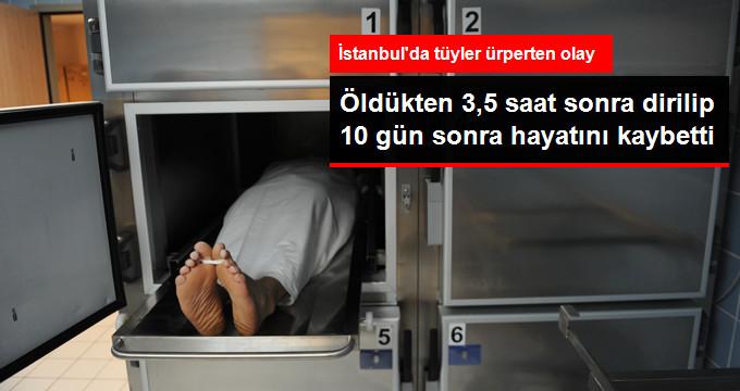 İstanbul'da Öldü Diye Morga Kaldırılan Adam 3,5 Saat Sonra Dirildi, 10 Gün Sonra Yeniden Öldü