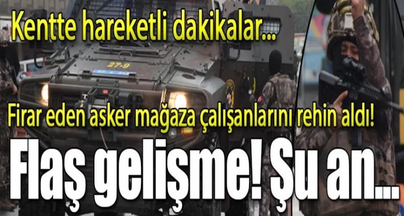 Son Dakika! Gaziantep'te Firar Eden Asker Mağaza Çalışanlarını Rehin Aldı