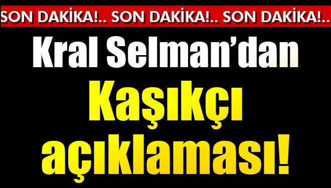 Son Dakika! Kral Selman'dan Kaşıkçı Açıklaması
