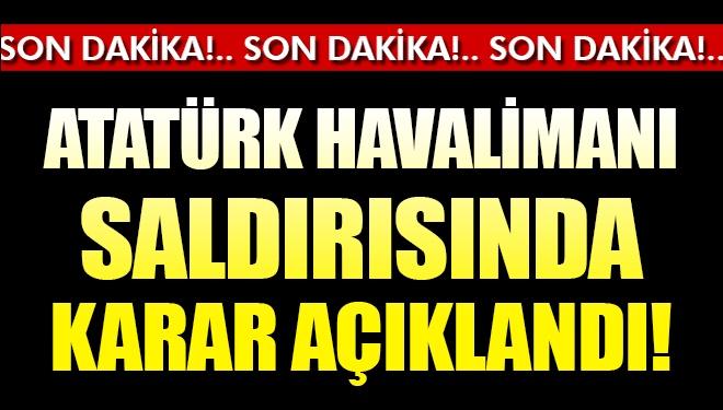 Son Dakika! Atatürk Havalimanı Saldırısı Davasında Karar Çıktı