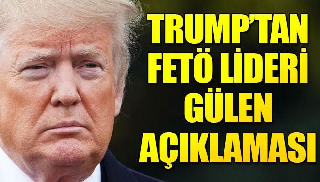 Son Dakika! Trump'tan FETÖ Elebaşı Gülen Açıklaması