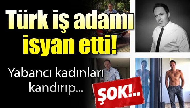 Türk İş Adam İsyan Etti! Fotoğraflarını Kullanıp Yabancı Kadınları Kandırdılar