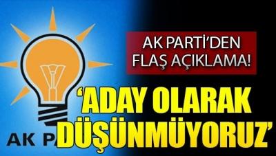 """AK Parti'den Son Dakika Açıklaması: """"Aday Olarak Düşünmüyoruz"""""""