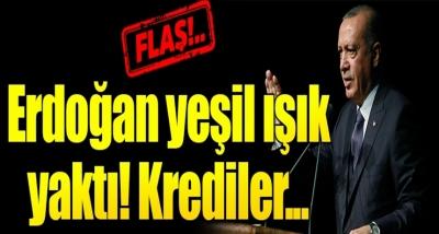 Cumhurbaşkanı Erdoğan Kredilerin Arttırılması Talebine Yeşil Işık Yaktı