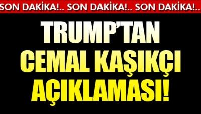 Son Dakika! ABD Başkanı Trump'tan Kaşıkçı Açıklaması