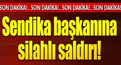Son Dakika Lastik-İş Sendikası Genel Başkanı Karacan'a Silahlı Saldırı